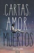 Cartas De Amor A Los Muertos  by LeylaCuenca26