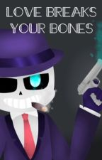 Love Breaks Your Bones by xXGaster_SansXx