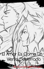 El Amor Es Como Un Viento Desterrado [Resubiendo] by SpaceAngelicDragon