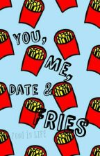 You, Me, Date And Fries by nothingin_particular