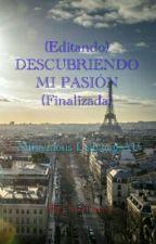 DESCUBRIENDO MI PASIÓN (Finalizada) by MarinetteUwUr