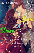 Love Or Dare (Completed) by Alextriem