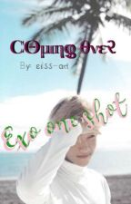 Cομιηοુ ονεrૈ ||Exo One shot|| by Eliss-ah