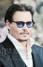 Just Johnny and I | Johnny Depp Fic by deppdeppishlydepp