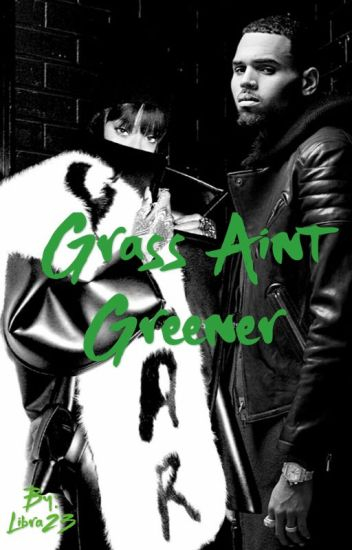 Grass Ain't Greener (COMPLETED)