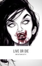 Live or Die by younggxchloe