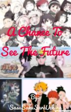 A chance to see the future by SasuSakuSaraUchiha