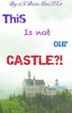 This Is Not Our Castle?! by xXBecaMaePXx