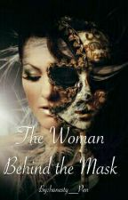 The Woman Behind the Mask by honesty__Pen