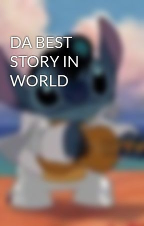 DA BEST STORY IN WORLD by Lilah_Lavender