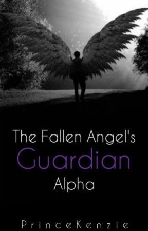 The Fallen Angel's Guardian Alpha by PrinceKenzie