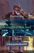 Arpeggio of Blue Steel: Butterfly Effect by RainMoe1945