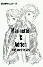 Marinette&Adrien : Une nouvelle vie? by UneMarsienne