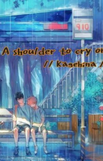 A shoulder to cry on // KageHina //