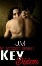 Key Dixon: Mr. Arrogant Series 1 by iamdyowana