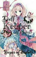 Doll Keeper *On Hiatus* by Twelvesx