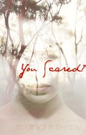 You Scared? by Midnightalready