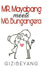 Mr. Mayabang Meets Ms. Bungangera by GizibeYang