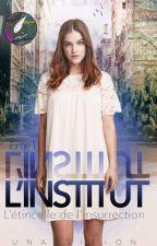 L'Institut, Tome 1: L'étincelle de l'insurrection [En Pause] by unaflixion