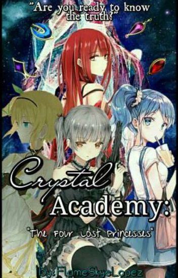 Crystal Academy: The Four Lost Princesses (COMPLETED) *UNDER REVISION*