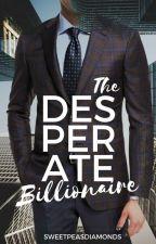 The Desperate Billionaire by sweetpeasdiamonds