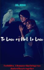 To Love or Not to Love {Hinny: A Forbidden Romance} by WaterWizard