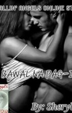 BAWAL NA PAG IBIG  by Sherylfee
