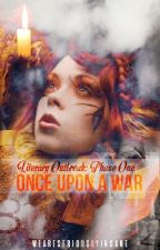 PHASE 1: ONCE UPON A WAR by weareseriouslyinsane