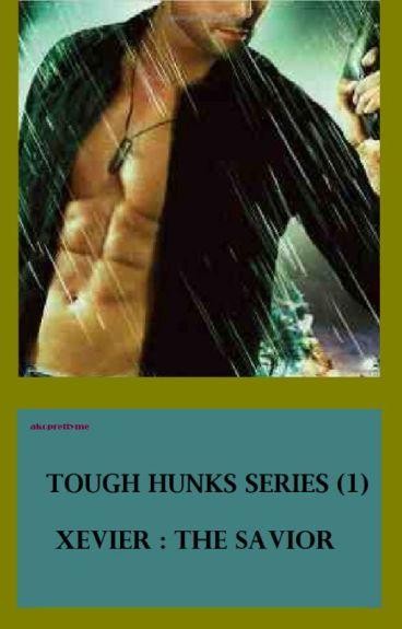 Tough Hunks Series (1) Xevier : The Savior