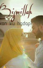 Bismillah Akan Ku Hadapi (Revisi) by pupkodok99