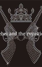 ♔the REBELS and the ROYALTIES♔ by queenslay18