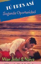TÚ ERES ASÍ...Segunda Oportunidad  by arual84