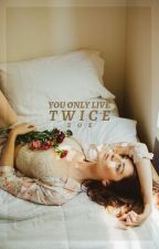 You only live twice by booksaremysoul15