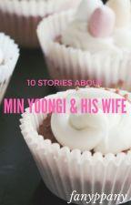 yoongi ☆ mười mẩu truyện ngắn về vợ chồng nhà min by fanyppany