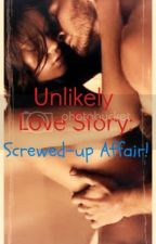 Unlikely Love Story: Screwed up Affair! by frustratedwriter666