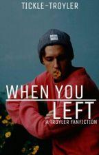 When You Left  [Troyler] by tickle-troyler