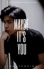 Maybe It's You (NashLene Fanfic) by imnotkorina