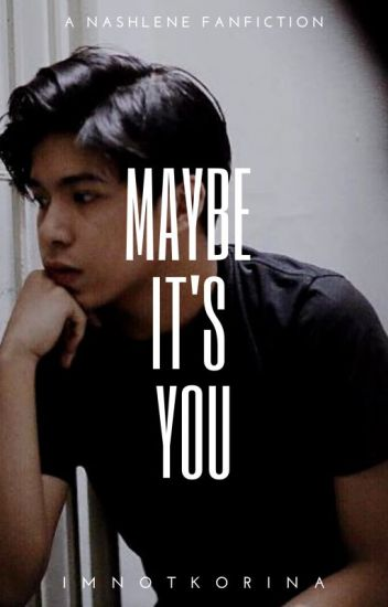 Maybe It's You (NashLene Fanfic)