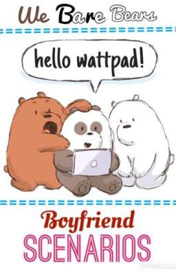 We Bare Bears Boyfriend Scenarios - ---WeBareBears--- - Wattpad