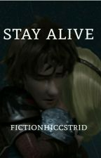 Stay Alive by fictionhiccstrid