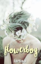 """""""you're my little flowerboy."""" ✿ l.s. #wattys2016 by lartisa"""
