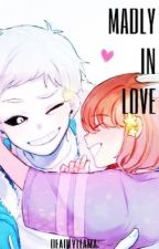Madly in love. [ Frisk x Sans ] [ON HOLD] by deadlyllamas