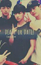 DEATH or DATE! by JunHwanHS