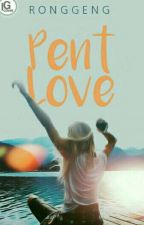 Pent Love (SLOW UPDATE) by Ronggeng