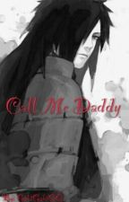 Call Me Daddy [Daddy Kink!Madara x Reader] Lemon by GabiGabiGG