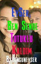 EySer;Ben Sende Tutuklu Kaldım by songuneyser