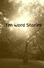 Ten Word Stories by Kanethewarrior