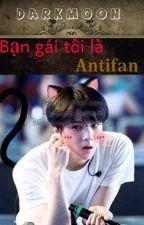 Bạn Gái Tôi Là Antifan by Darkmoon_1998