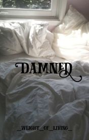 Damned by _weight_of_living_
