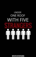 Under 1 Roof with Five Strangers (MenxBoy)(BoysxBoy) by MissFujoshiSama